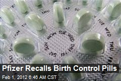 Pfizer Recalls Birth Control Pills