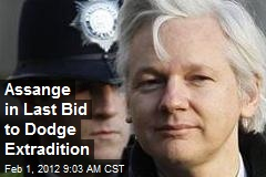 Assange in Last Bid to Dodge Extradition
