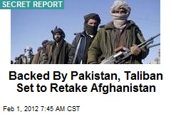 Backed By Pakistan, Taliban Set to Retake Afghanistan