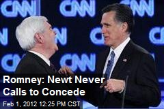 Romney: Newt Never Calls to Concede