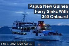 Ferry With 350 Sinks Off Papua New Guinea