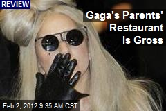Gaga's Parents' Restaurant Is Gross