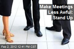 Make Meetings Less Awful: Stand Up