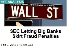 SEC Letting Big Banks Skirt Fraud Penalties