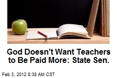God Doesn't Want Teachers to Be Paid More: State Sen.
