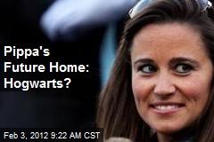 Pippa's Future Home: Hogwarts?