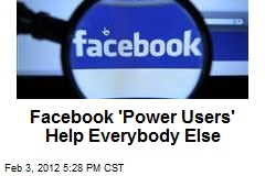 Facebook 'Power Users' Help Everybody Else
