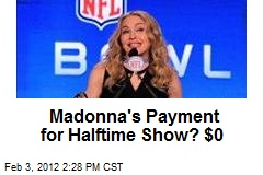 Madonna's Payment for Halftime Show? $0