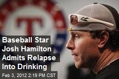 Baseball Star Josh Hamilton Admits Relapse Into Drinking