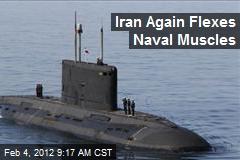Iran Again Flexes Naval Muscles