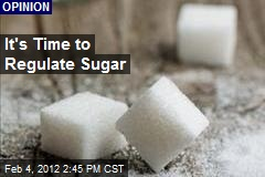 It's Time to Regulate Sugar