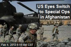 US Eyes Switch to Special Ops in Afghanistan