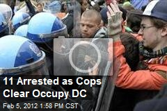 11 Arrested as Cops Clear Occupy DC