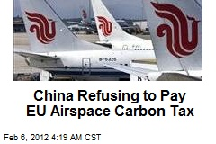 China Refusing to Pay EU Airspace Carbon Tax