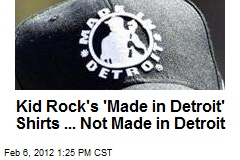 Kid Rock's 'Made in Detroit' Shirts ... Not Made in Detroit