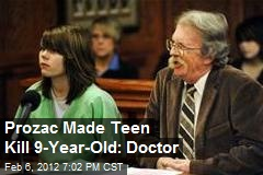 Prozac Made Teen Kill 9-Year-Old: Doctor