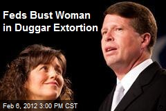 Feds Bust Woman in Duggar Extortion