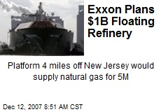 Exxon Plans $1B Floating Refinery