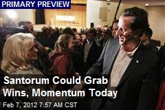 Santorum Could Grab Wins, Momentum Today
