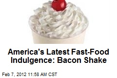America's Latest Fast-Food Indulgence: Bacon Shake