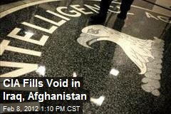 CIA Fills Void in Iraq, Afghanistan