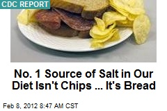 No. 1 Source of Salt in Our Diet Isn't Chips ... It's Bread