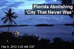 Florida Abolishing 'City That Never Was'