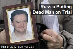 Russia Putting Dead Man on Trial