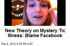 New Theory on Mystery Tic Illness: Blame Facebook