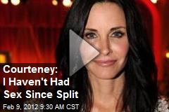 Courteney: I Haven't Had Sex Since Split