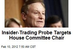 Insider Trading Probe Targets House Committee Chair