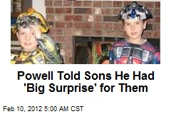 Powell Told Sons He Had 'Big Surprise' for Them