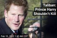 Taliban: Prince Harry Shouldn't Be Killing