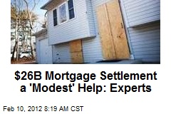 $26B Mortgage Settlement a 'Modest' Help: Experts