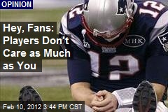 Hey, Fans: Players Don't Care as Much as You
