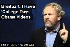Breitbart: I Have 'College Days' Obama Videos