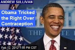 Obama Tricked the Right Over Contraception
