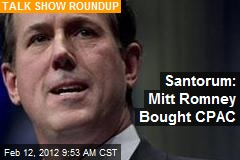 Santorum: Mitt Romney Bought CPAC