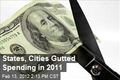 States, Cities Gutted Spending in 2011