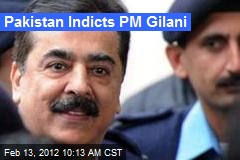 Pakistan Indicts PM Gilani
