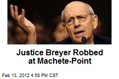 Justice Breyer Robbed at Machete-Point