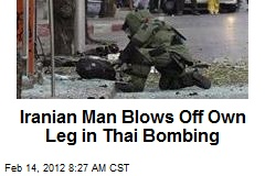 Iranian Man Blows Off Own Leg in Thai Bombing