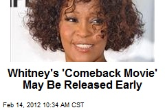 Whitney's 'Comeback Movie' May Be Released Early