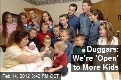 Duggars: We're 'Open' to More Kids