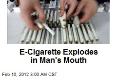 E-Cigarette Explodes in Man's Mouth