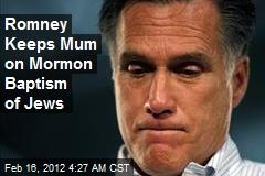 Romney Keeps Mum on Mormon Baptism of Jews
