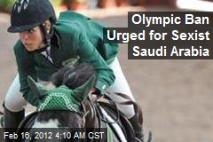 Olympic Ban Urged for Sexist Saudi Arabia