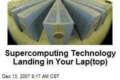 Supercomputing Technology Landing in Your Lap(top)