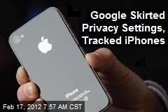 Google Skirted Privacy Settings, Tracked iPhones