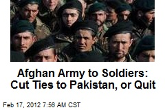 Afghan Army to Soldiers: Cut Ties to Pakistan, or Quit